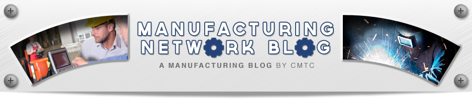 Manufacturing Network Blog: A Blog by CMTC