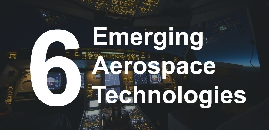 6 Emerging Aerospace Technologies You Ll Want To Know About